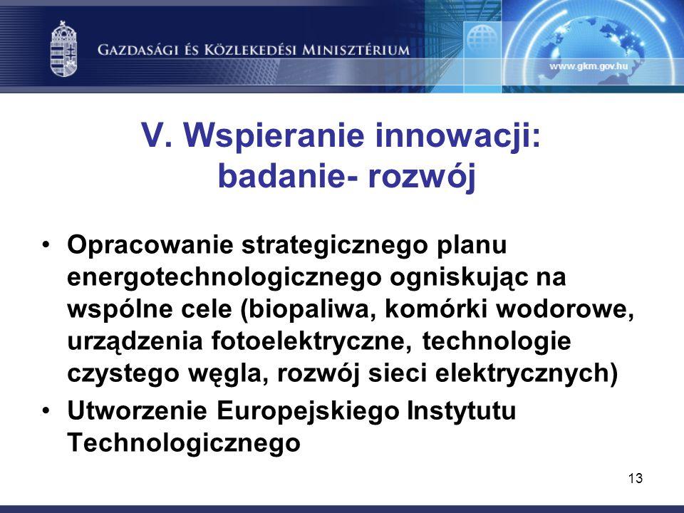 13 V. Wspieranie innowacji: badanie- rozwój Opracowanie strategicznego planu energotechnologicznego ogniskując na wspólne cele (biopaliwa, komórki wod