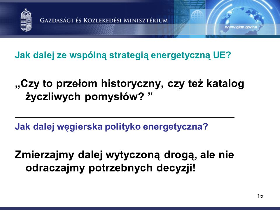 15 Jak dalej ze wspólną strategią energetyczną UE? Czy to przełom historyczny, czy też katalog życzliwych pomysłów? __________________________________