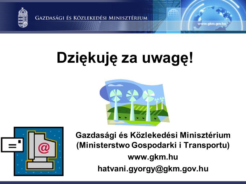 Dziękuję za uwagę! Gazdasági és Közlekedési Minisztérium (Ministerstwo Gospodarki i Transportu) www.gkm.hu hatvani.gyorgy@gkm.gov.hu