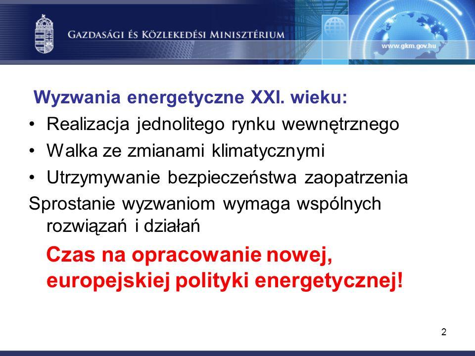 2 Wyzwania energetyczne XXI. wieku: Realizacja jednolitego rynku wewnętrznego Walka ze zmianami klimatycznymi Utrzymywanie bezpieczeństwa zaopatrzenia