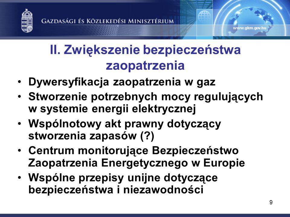 9 II. Zwiększenie bezpieczeństwa zaopatrzenia Dywersyfikacja zaopatrzenia w gaz Stworzenie potrzebnych mocy regulujących w systemie energii elektryczn