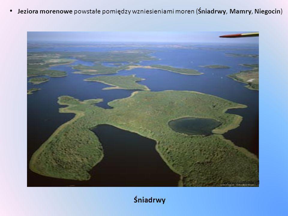 Jeziora morenowe powstałe pomiędzy wzniesieniami moren (Śniadrwy, Mamry, Niegocin) Śniadrwy www.samper.pl