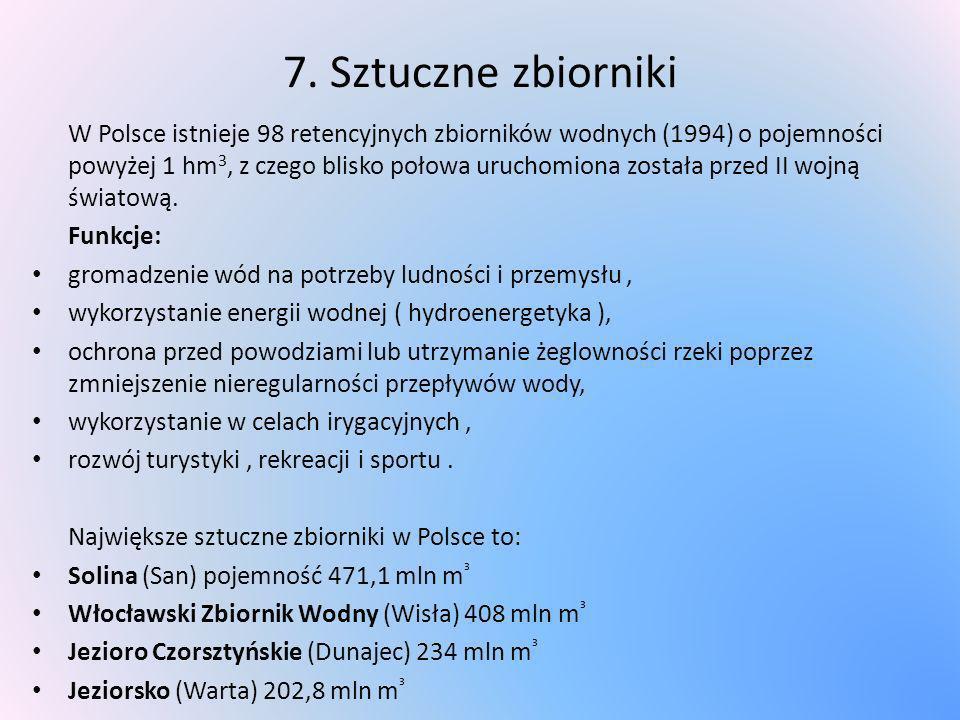 7. Sztuczne zbiorniki W Polsce istnieje 98 retencyjnych zbiorników wodnych (1994) o pojemności powyżej 1 hm 3, z czego blisko połowa uruchomiona zosta