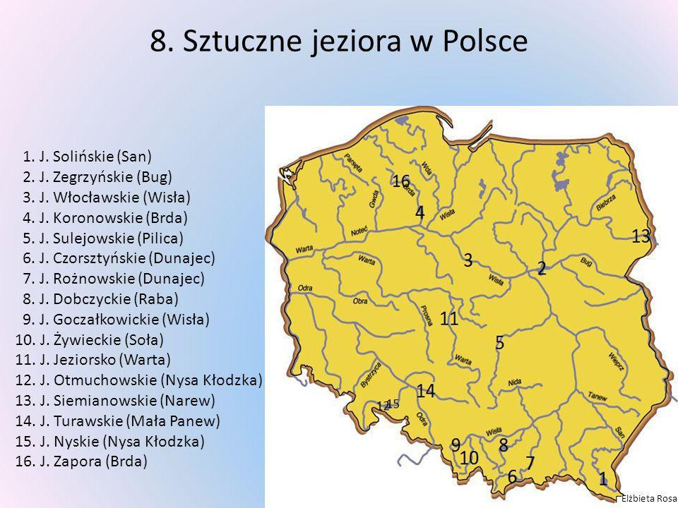 8. Sztuczne jeziora w Polsce 1. J. Solińskie (San) 2. J. Zegrzyńskie (Bug) 3. J. Włocławskie (Wisła) 4. J. Koronowskie (Brda) 5. J. Sulejowskie (Pilic