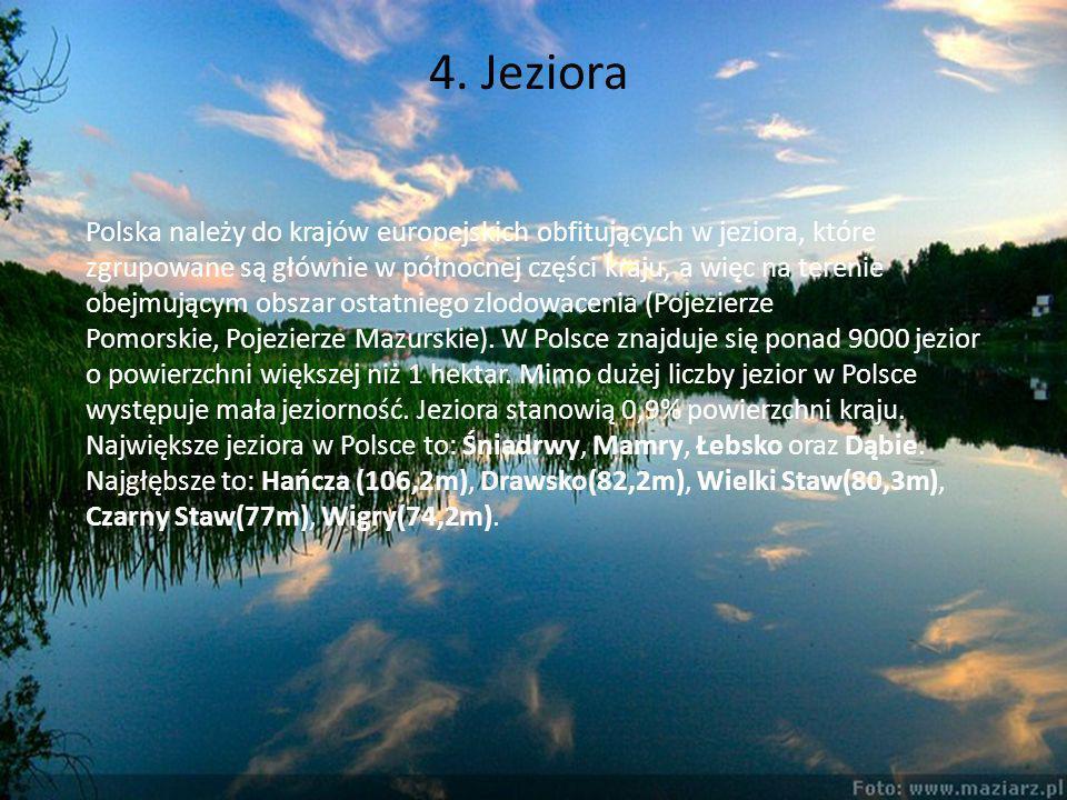 4. Jeziora Polska należy do krajów europejskich obfitujących w jeziora, które zgrupowane są głównie w północnej części kraju, a więc na terenie obejmu