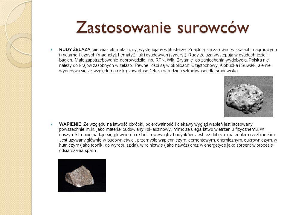Zastosowanie surowców RUDY ŻELAZA: pierwiastek metaliczny, występujący w litosferze. Znajdują się zarówno w skałach magmowych i metamorficznych (magne