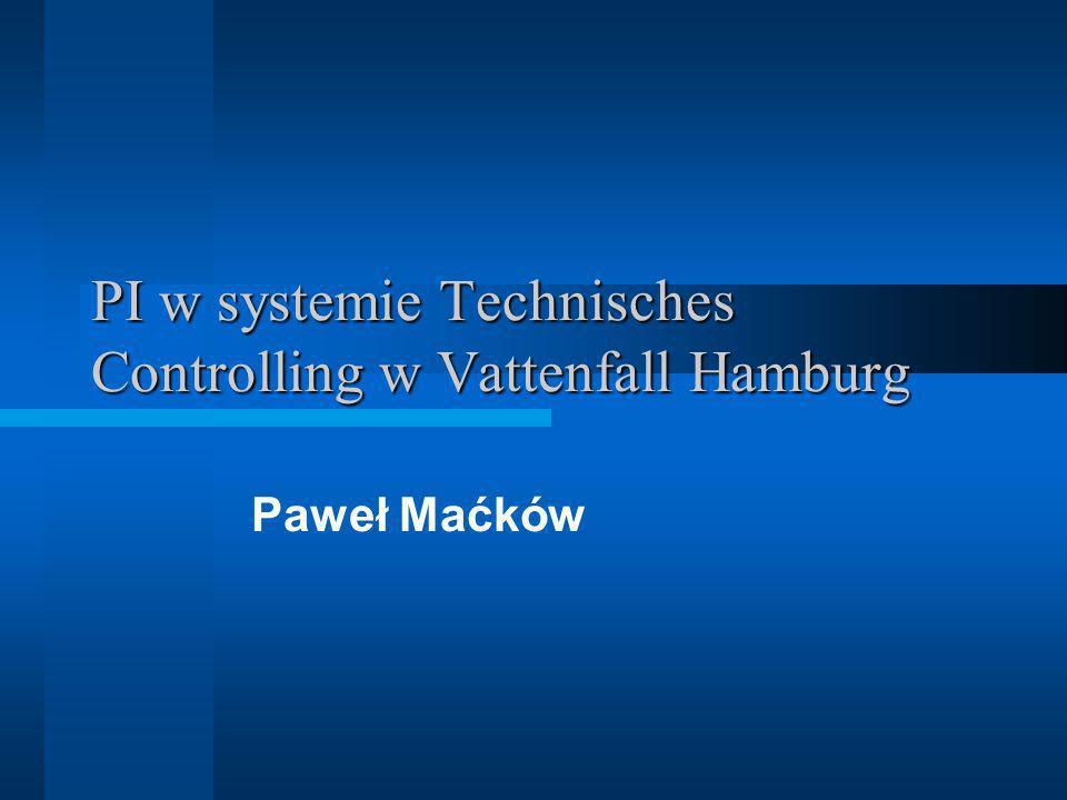 PI w systemie Technisches Controlling w Vattenfall Hamburg Paweł Maćków