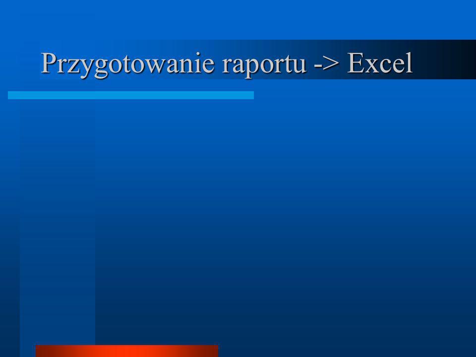 Przygotowanie raportu -> Excel