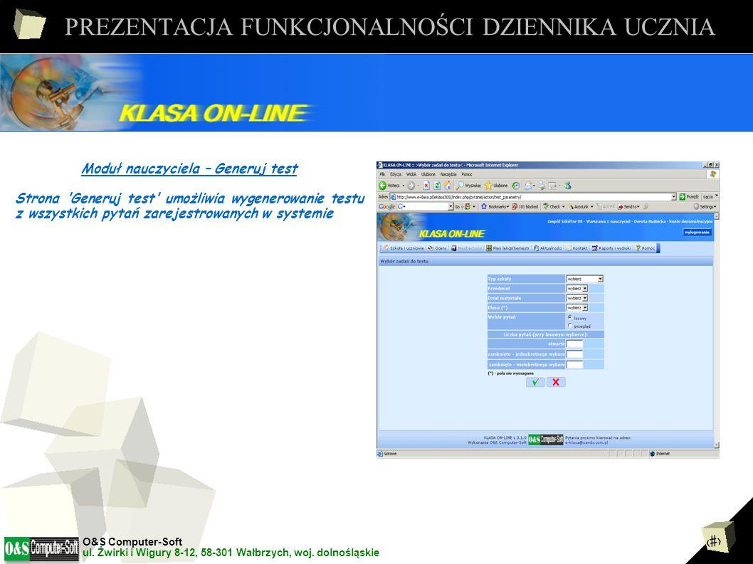7 PREZENTACJA FUNKCJONALNOŚCI DZIENNIKA UCZNIA Moduł nauczyciela – Generuj test Strona Generuj test umożliwia wygenerowanie testu z wszystkich pytań zarejestrowanych w systemie O&S Computer-Soft ul.