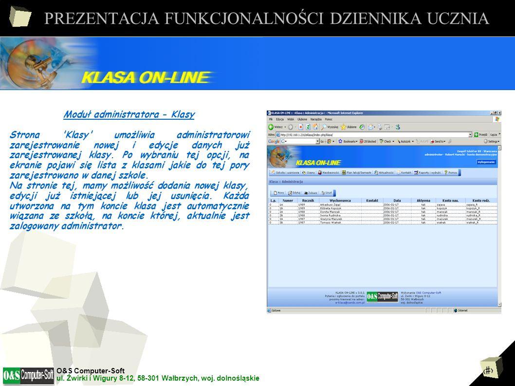 2 PREZENTACJA FUNKCJONALNOŚCI DZIENNIKA UCZNIA Moduł administratora - Klasy Strona Klasy umożliwia administratorowi zarejestrowanie nowej i edycje danych już zarejestrowanej klasy.