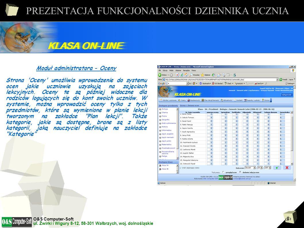 7 PREZENTACJA FUNKCJONALNOŚCI DZIENNIKA UCZNIA Moduł administratora - Oceny Strona Oceny umożliwia wprowadzenie do systemu ocen jakie uczniowie uzyskują na zajęciach lekcyjnych.