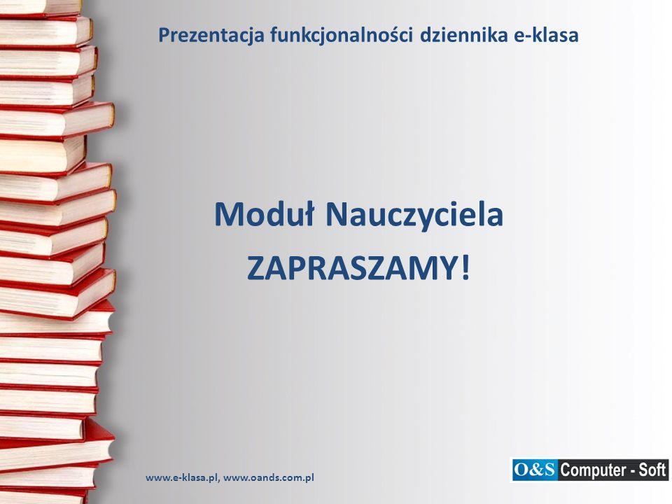 Prezentacja funkcjonalności dziennika e-klasa Moduł Nauczyciela ZAPRASZAMY! www.e-klasa.pl, www.oands.com.pl