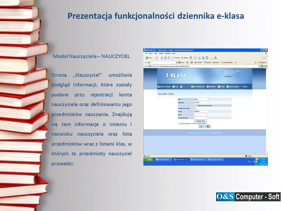 Moduł Nauczyciela – NAUCZYCIEL Strona Nauczyciel umożliwia podgląd informacji, które zostały podane przy rejestracji konta nauczyciela oraz definiowaniu jego przedmiotów nauczania.