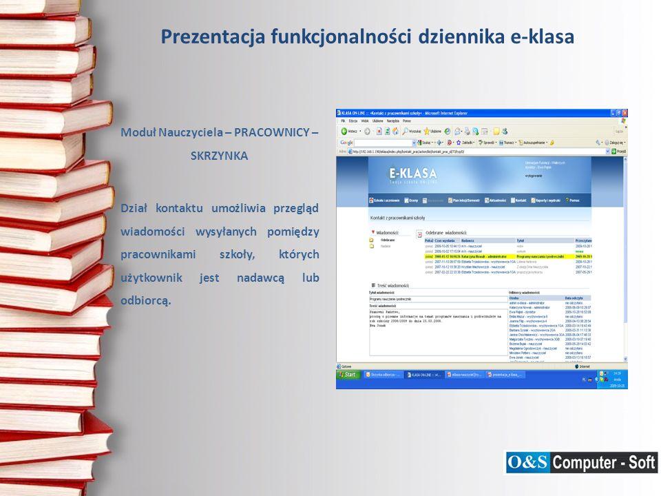 Prezentacja funkcjonalności dziennika e-klasa Moduł Nauczyciela – PRACOWNICY – SKRZYNKA Dział kontaktu umożliwia przegląd wiadomości wysyłanych pomięd