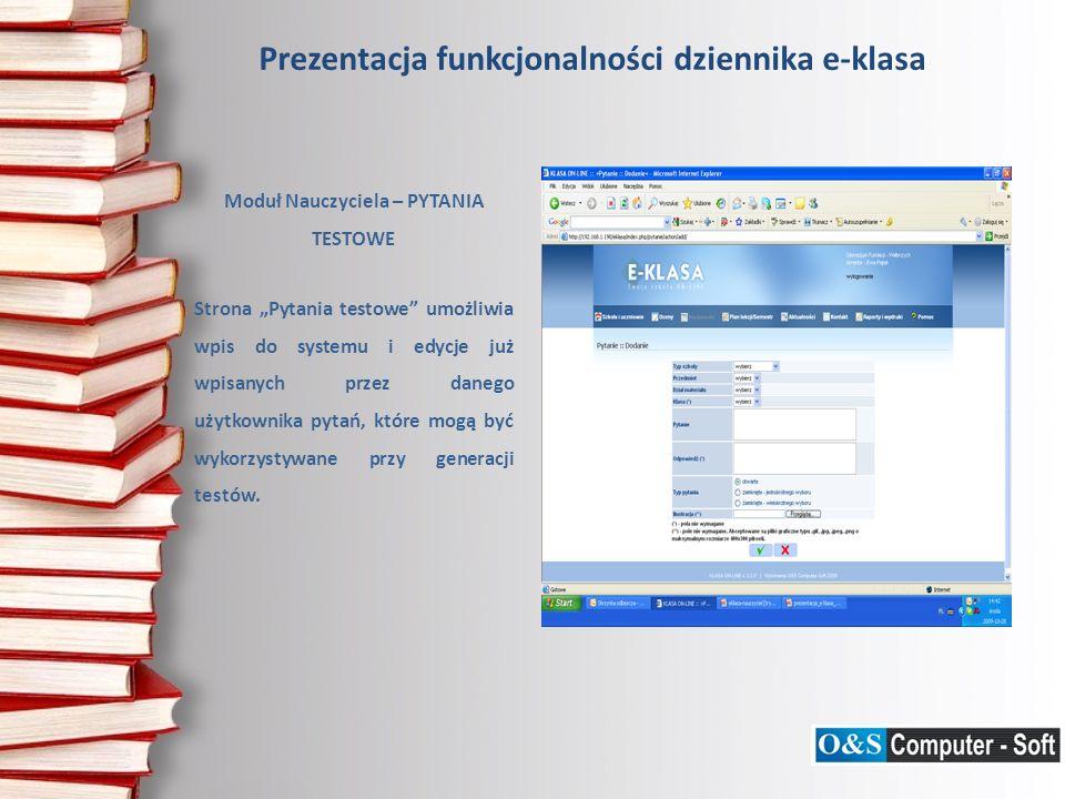 Prezentacja funkcjonalności dziennika e-klasa Moduł Nauczyciela – PYTANIA TESTOWE Strona Pytania testowe umożliwia wpis do systemu i edycje już wpisan