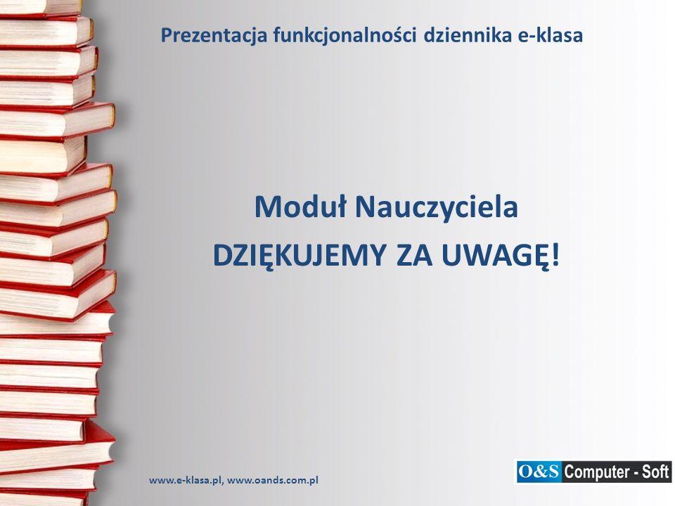 Prezentacja funkcjonalności dziennika e-klasa Moduł Nauczyciela DZIĘKUJEMY ZA UWAGĘ! www.e-klasa.pl, www.oands.com.pl