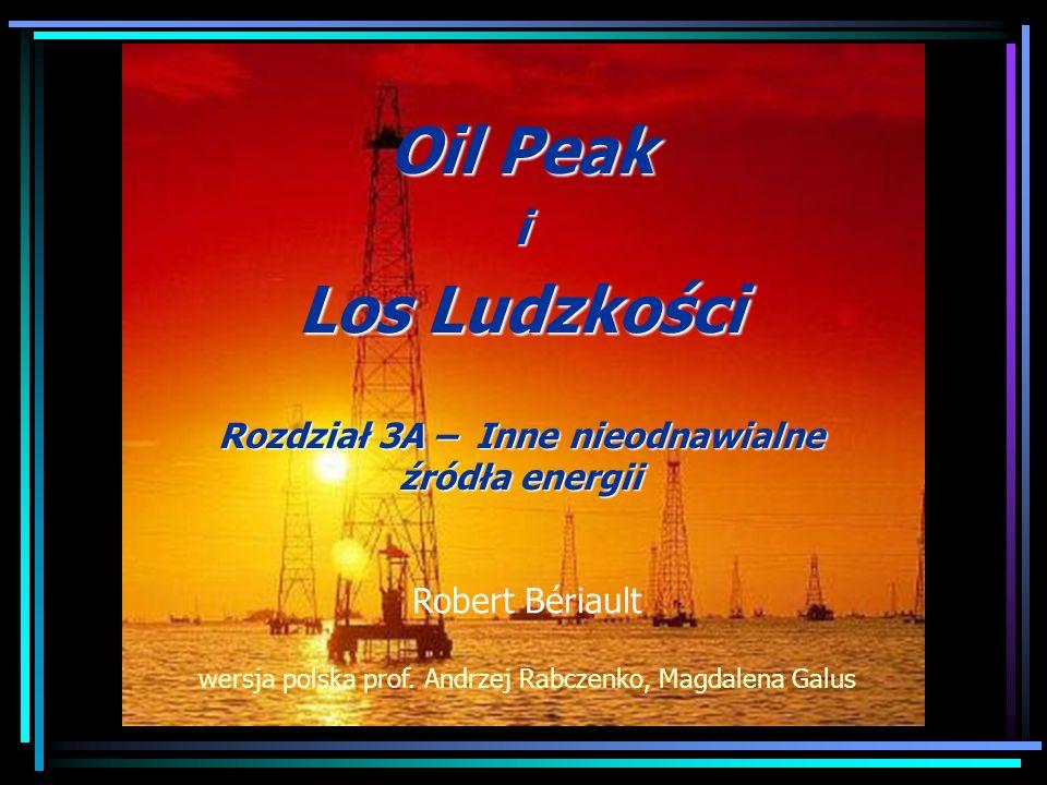 Oil Peak i Los Ludzkości Rozdział 3A – Inne nieodnawialne źródła energii Robert Bériault wersja polska prof. Andrzej Rabczenko, Magdalena Galus