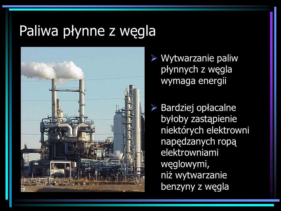 Paliwa płynne z węgla Wytwarzanie paliw płynnych z węgla wymaga energii Bardziej opłacalne byłoby zastąpienie niektórych elektrowni napędzanych ropą e