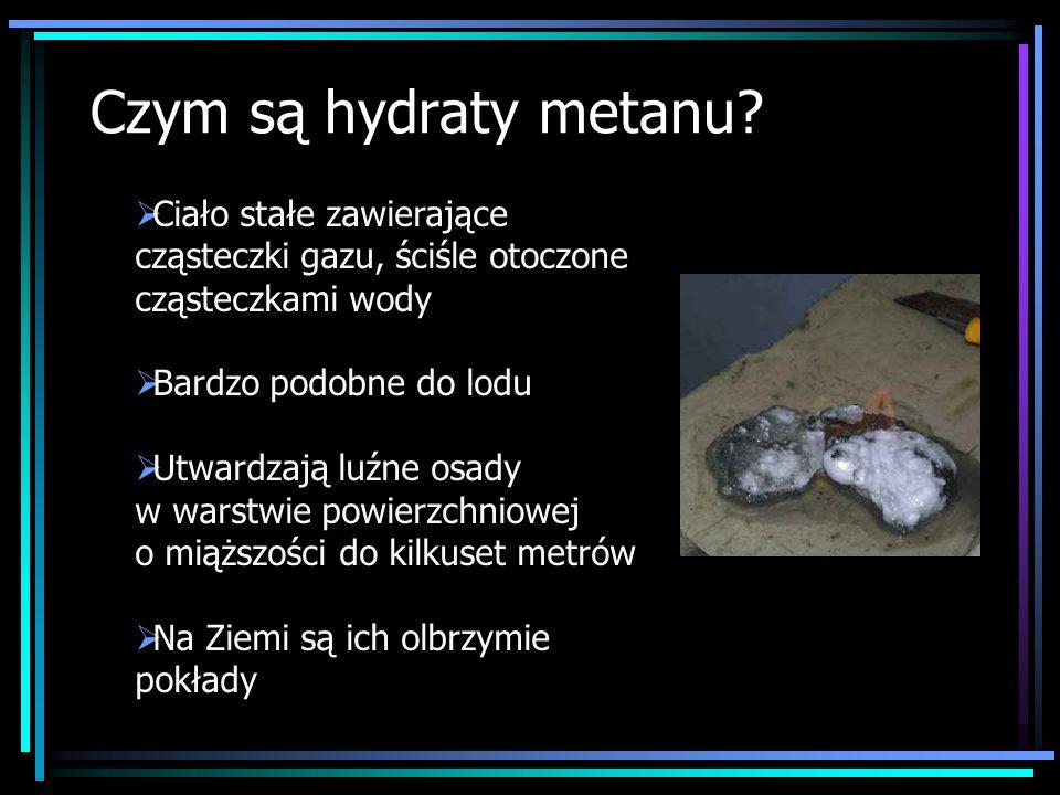 Czym są hydraty metanu? Ciało stałe zawierające cząsteczki gazu, ściśle otoczone cząsteczkami wody Bardzo podobne do lodu Utwardzają luźne osady w war