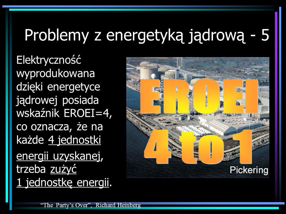 Problemy z energetyką jądrową - 5 Elektryczność wyprodukowana dzięki energetyce jądrowej posiada wskaźnik EROEI=4, co oznacza, że na każde 4 jednostki