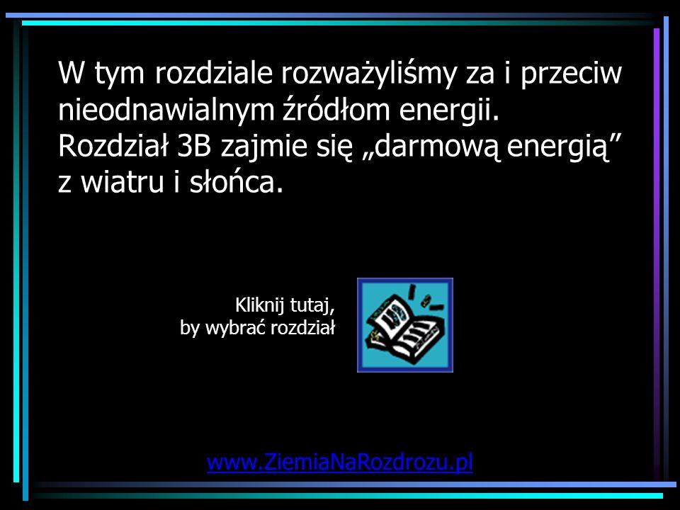 W tym rozdziale rozważyliśmy za i przeciw nieodnawialnym źródłom energii. Rozdział 3B zajmie się darmową energią z wiatru i słońca. Kliknij tutaj, by