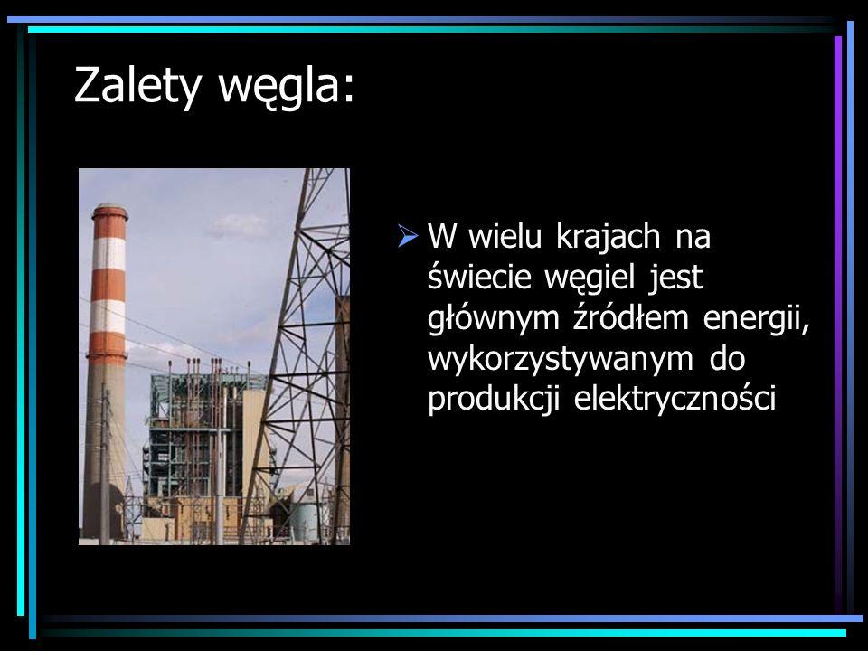 Zalety węgla: W wielu krajach na świecie węgiel jest głównym źródłem energii, wykorzystywanym do produkcji elektryczności