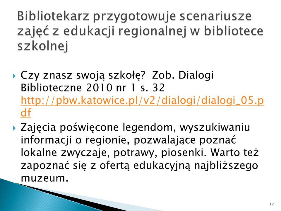 Czy znasz swoją szkołę? Zob. Dialogi Biblioteczne 2010 nr 1 s. 32 http://pbw.katowice.pl/v2/dialogi/dialogi_05.p df http://pbw.katowice.pl/v2/dialogi/