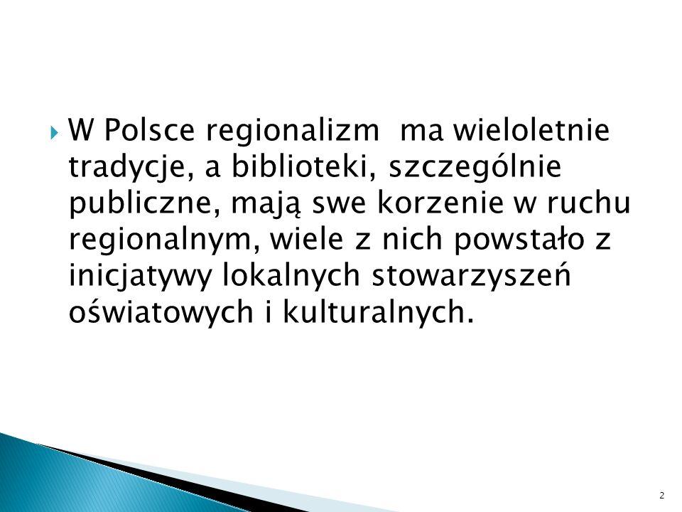 W Polsce regionalizm ma wieloletnie tradycje, a biblioteki, szczególnie publiczne, mają swe korzenie w ruchu regionalnym, wiele z nich powstało z inic