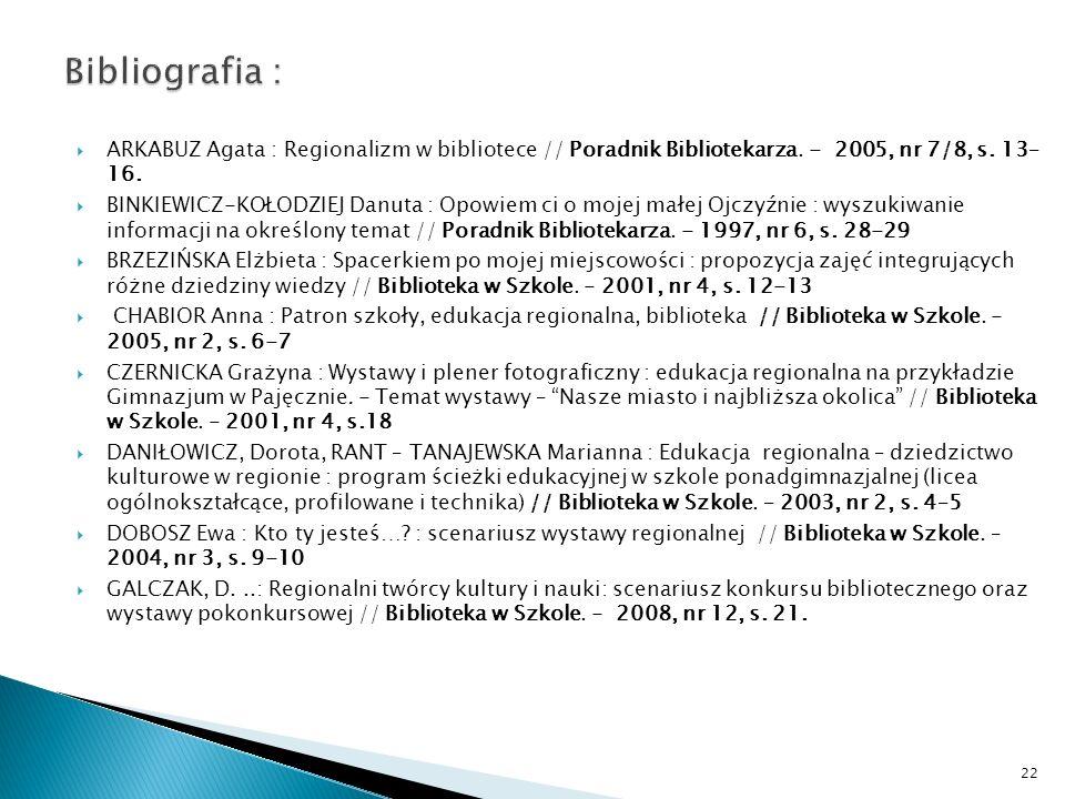 ARKABUZ Agata : Regionalizm w bibliotece // Poradnik Bibliotekarza. - 2005, nr 7/8, s. 13– 16. BINKIEWICZ-KOŁODZIEJ Danuta : Opowiem ci o mojej małej
