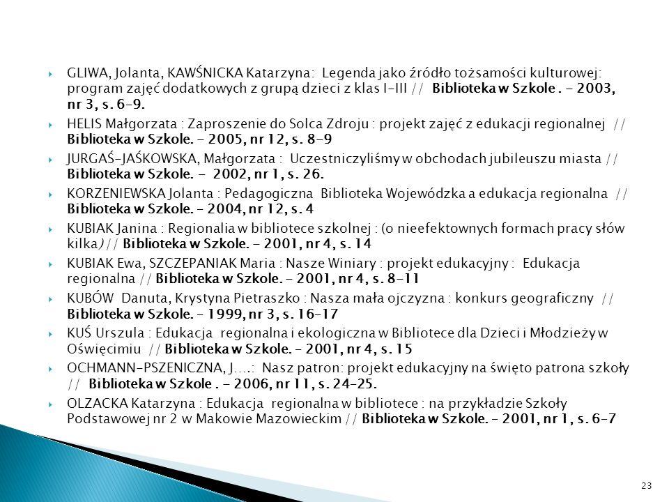 GLIWA, Jolanta, KAWŚNICKA Katarzyna: Legenda jako źródło tożsamości kulturowej: program zajęć dodatkowych z grupą dzieci z klas I-III // Biblioteka w