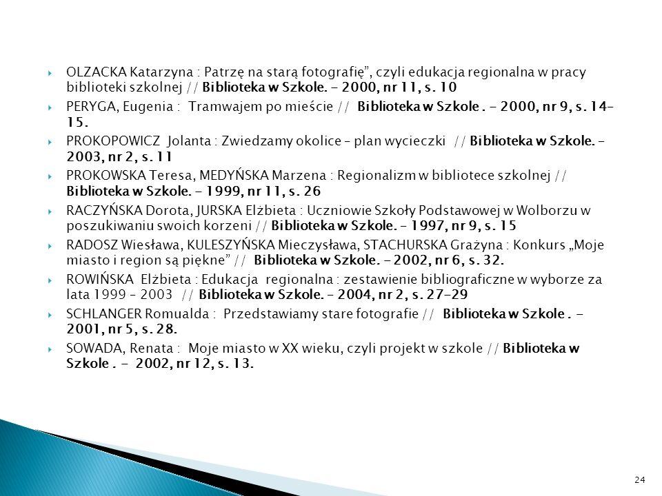 OLZACKA Katarzyna : Patrzę na starą fotografię, czyli edukacja regionalna w pracy biblioteki szkolnej // Biblioteka w Szkole. - 2000, nr 11, s. 10 PER
