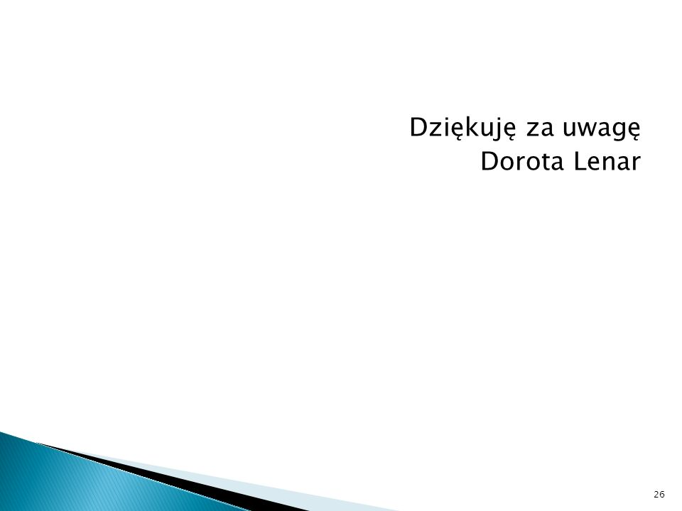 Dziękuję za uwagę Dorota Lenar 26