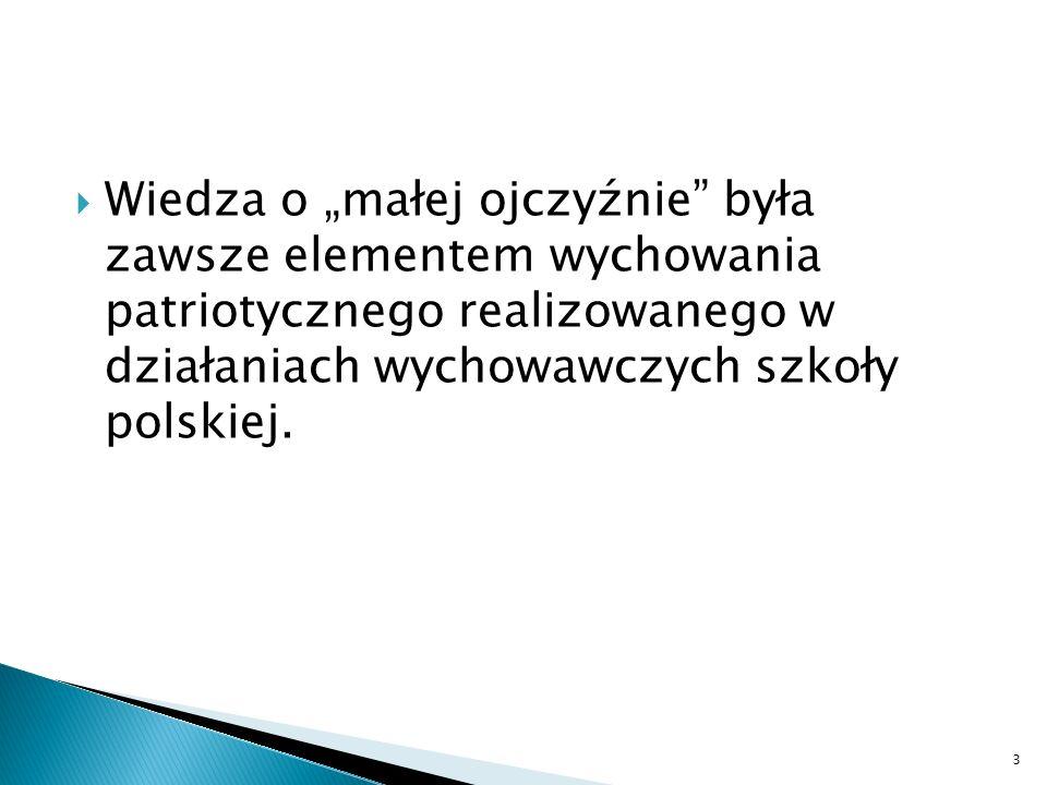 Wiedza o małej ojczyźnie była zawsze elementem wychowania patriotycznego realizowanego w działaniach wychowawczych szkoły polskiej.