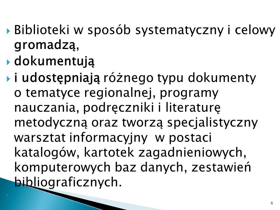 Biblioteki w sposób systematyczny i celowy gromadzą, dokumentują i udostępniają różnego typu dokumenty o tematyce regionalnej, programy nauczania, pod