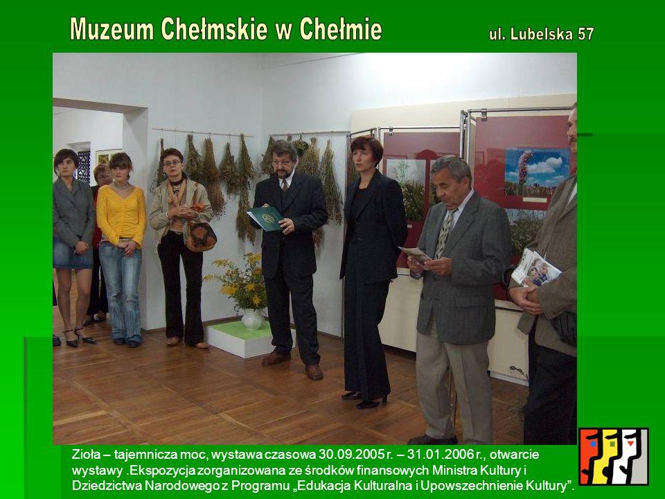 Zioła – tajemnicza moc, wystawa czasowa 30.09.2005 r. – 31.01.2006 r., otwarcie wystawy.Ekspozycja zorganizowana ze środków finansowych Ministra Kultu