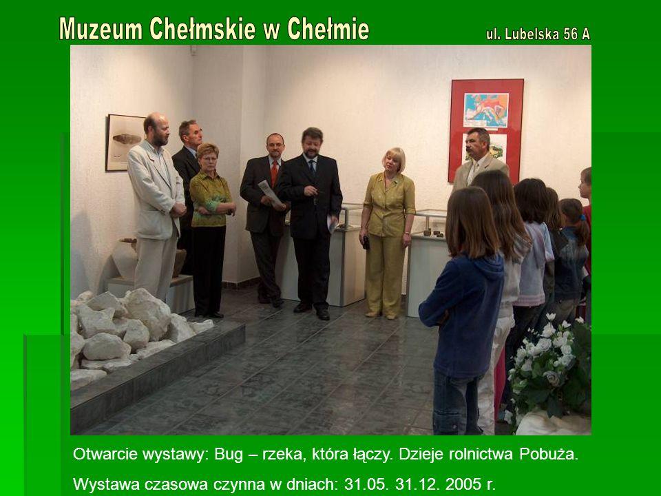 Otwarcie wystawy: Bug – rzeka, która łączy. Dzieje rolnictwa Pobuża. Wystawa czasowa czynna w dniach: 31.05. 31.12. 2005 r.