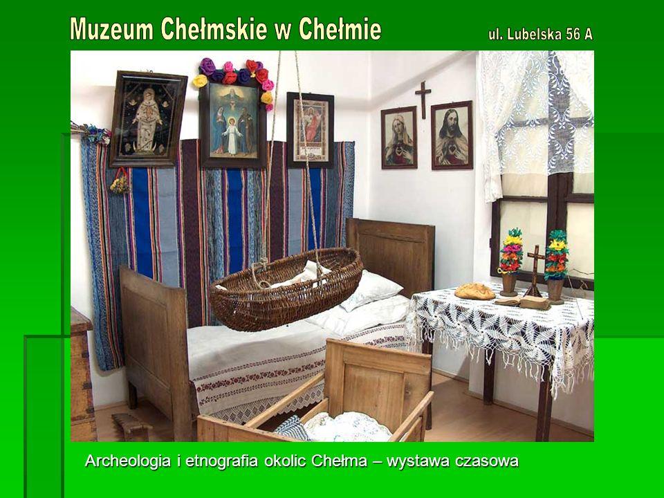 Archeologia i etnografia okolic Chełma – wystawa czasowa