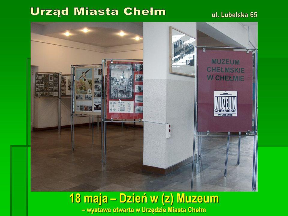 18 maja – Dzień w (z) Muzeum – wystawa otwarta w Urzędzie Miasta Chełm