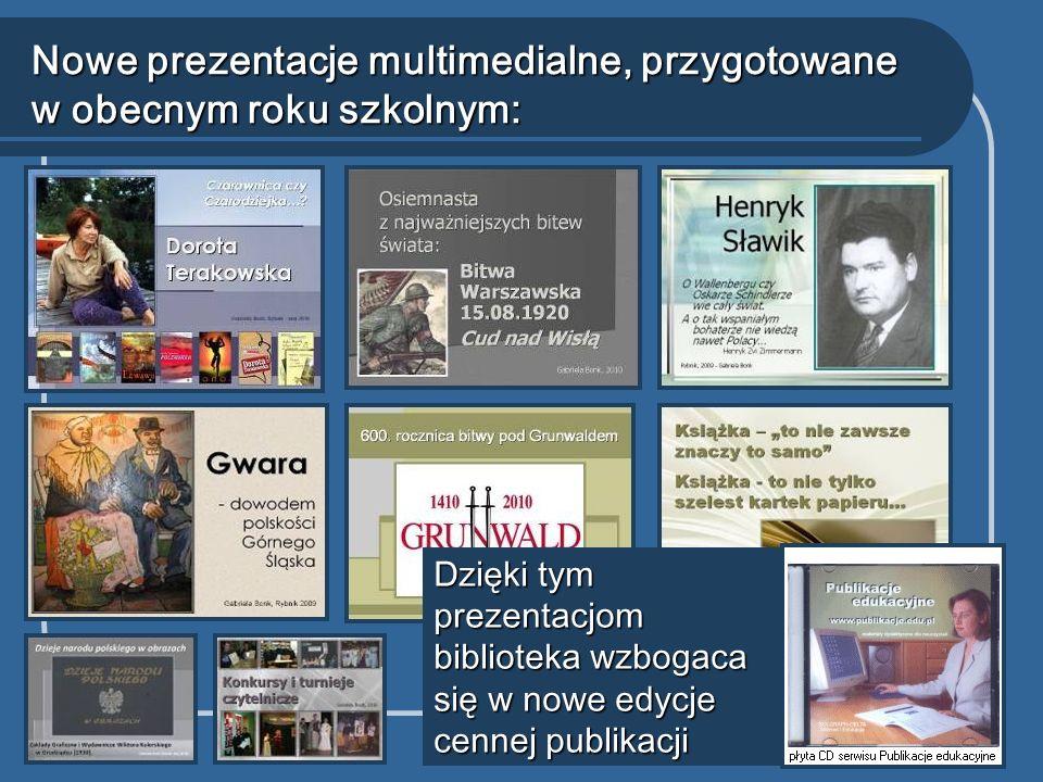 Nowe prezentacje multimedialne, przygotowane w obecnym roku szkolnym: Dzięki tym prezentacjom biblioteka wzbogaca się w nowe edycje cennej publikacji