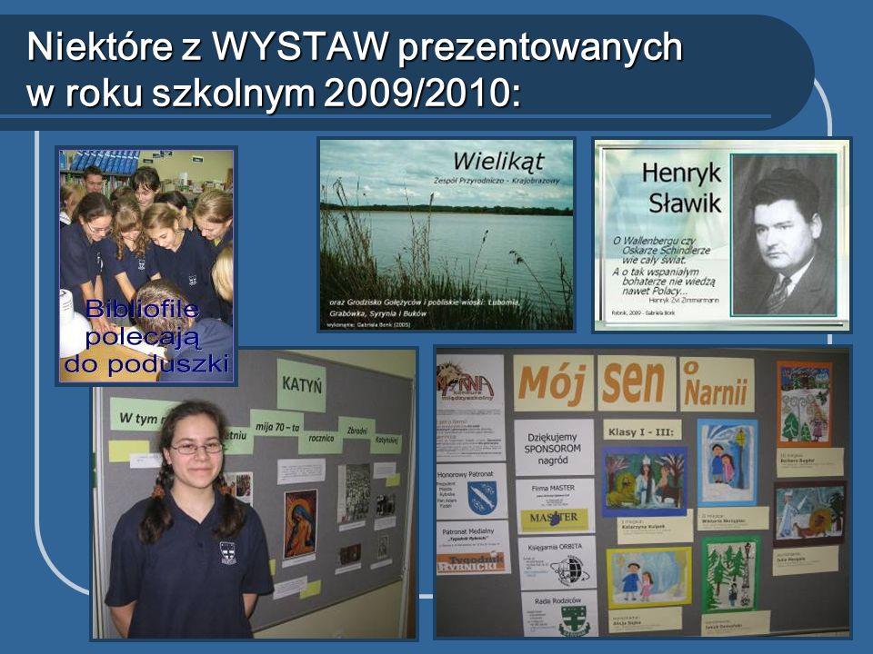 Niektóre z WYSTAW prezentowanych w roku szkolnym 2009/2010: