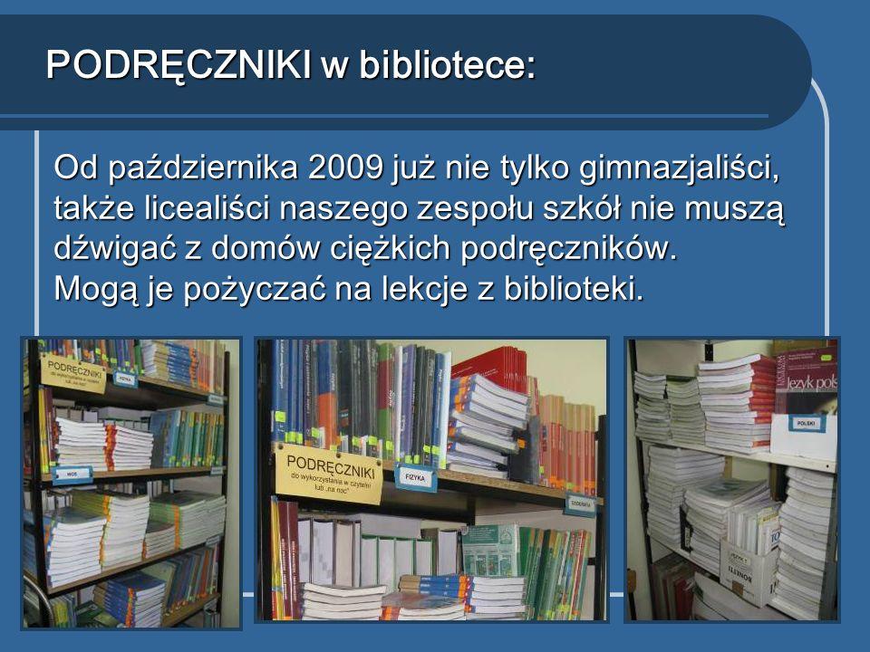 PODRĘCZNIKI w bibliotece: Od października 2009 już nie tylko gimnazjaliści, także licealiści naszego zespołu szkół nie muszą dźwigać z domów ciężkich podręczników.