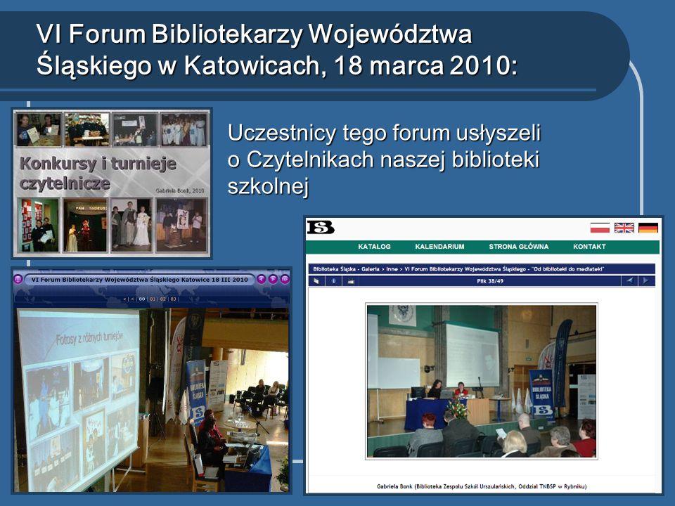 VI Forum Bibliotekarzy Województwa Śląskiego w Katowicach, 18 marca 2010: Uczestnicy tego forum usłyszeli o Czytelnikach naszej biblioteki szkolnej