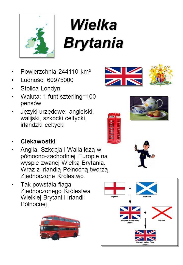 Wielka Brytania Powierzchnia 244110 km² Ludność: 60975000 Stolica Londyn Waluta: 1 funt szterling=100 pensów Języki urzędowe: angielski, walijski, szk