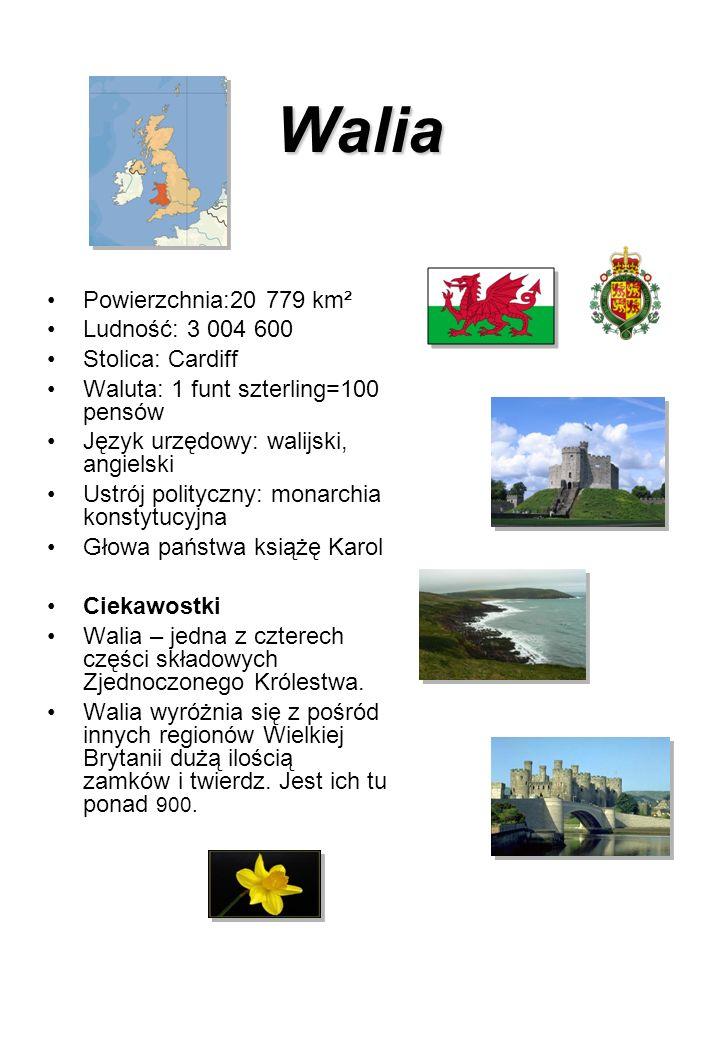 Walia Powierzchnia:20 779 km² Ludność: 3 004 600 Stolica: Cardiff Waluta: 1 funt szterling=100 pensów Język urzędowy: walijski, angielski Ustrój polit