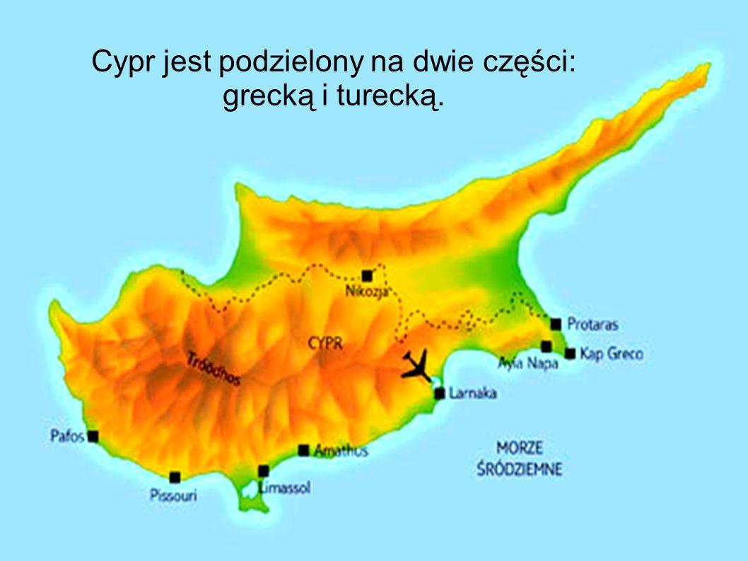 Cypr jest podzielony na dwie części: grecką i turecką.