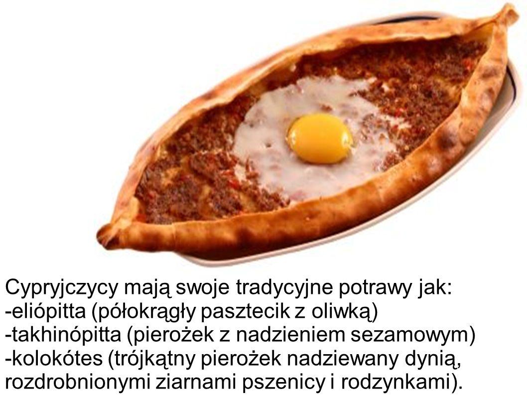 Cypryjczycy mają swoje tradycyjne potrawy jak: -eliópitta (półokrągły pasztecik z oliwką) -takhinópitta (pierożek z nadzieniem sezamowym) -kolokótes (