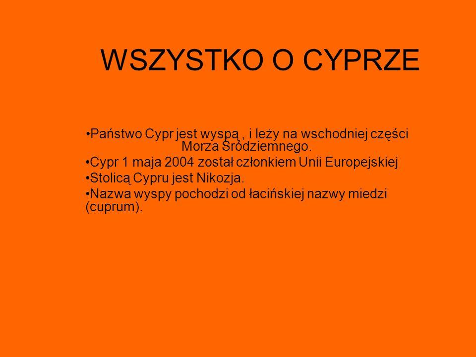 WSZYSTKO O CYPRZE Państwo Cypr jest wyspą, i leży na wschodniej części Morza Śródziemnego.