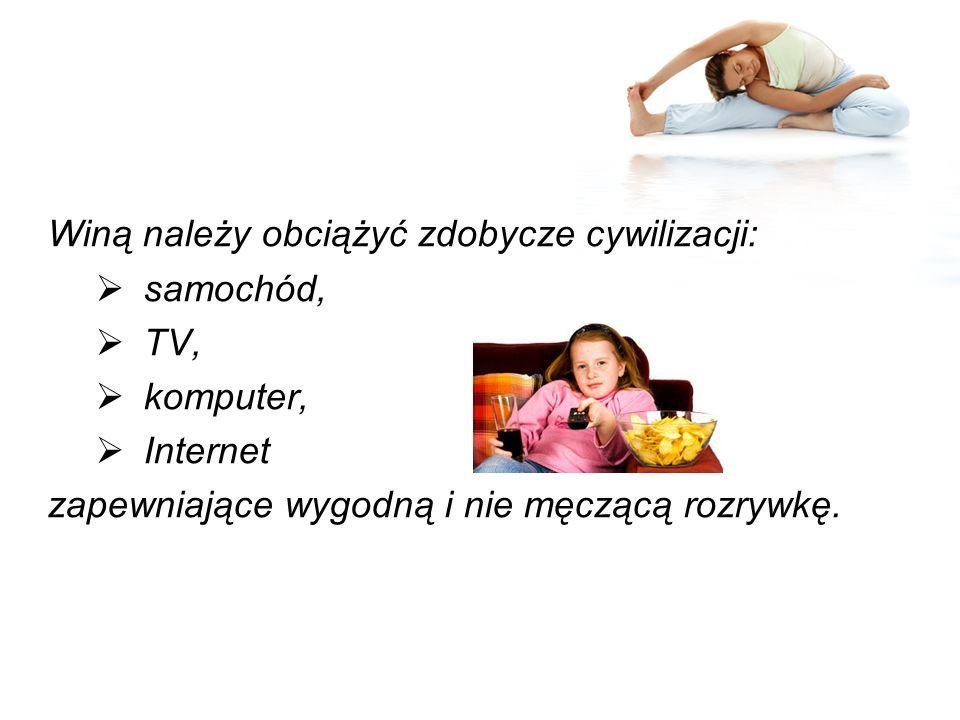 Winą należy obciążyć zdobycze cywilizacji: samochód, TV, komputer, Internet zapewniające wygodną i nie męczącą rozrywkę.