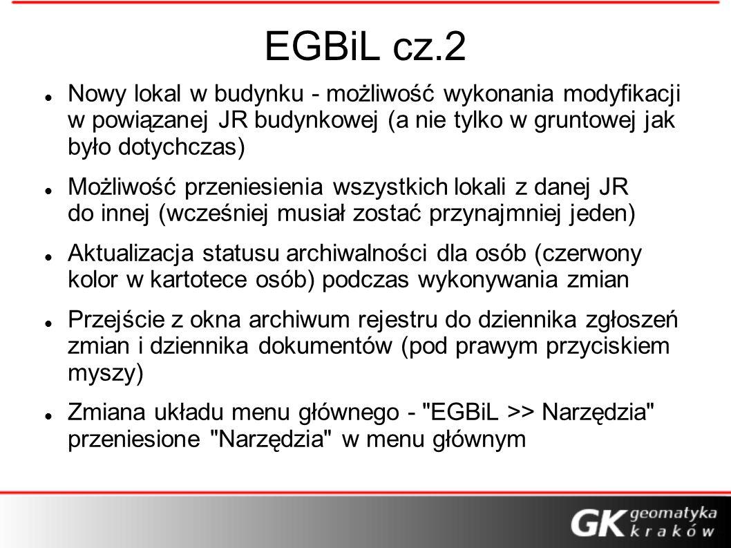 EGBiL cz.2 Nowy lokal w budynku - możliwość wykonania modyfikacji w powiązanej JR budynkowej (a nie tylko w gruntowej jak było dotychczas) Możliwość p