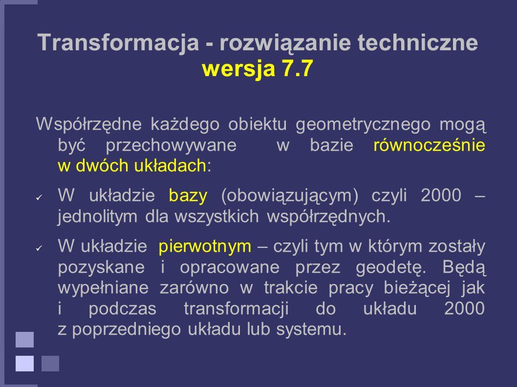 Transformacja - rozwiązanie techniczne wersja 7.7 Współrzędne każdego obiektu geometrycznego mogą być przechowywane w bazie równocześnie w dwóch układ